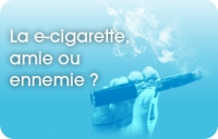 Cigarette électronique, amie ou ennemie ?